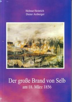 Der große Brand von Selb am 18. März 1856 von Arzberger,  Dieter, Heinrich,  Helmut