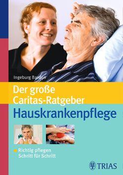 Der große Caritas-Ratgeber Hauskrankenpflege von Barden,  Ingeburg, Ellersiek,  Ursula, Mössner,  Gerda