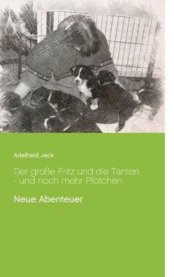 Der große Fritz und die Tanten – und noch mehr Pfötchen von Jack,  Adelheid