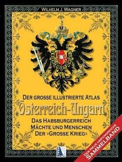Der große illustrierte Atlas Österreich-Ungarn (Sammelband) von Wagner,  Wilhelm J.