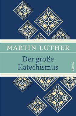 Der große Katechismus (Luther, Leinen-Ausgabe mit Banderole) von Luther,  Martin