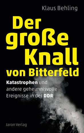 Der große Knall von Bitterfeld von Behling,  Klaus