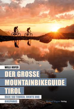 Der große Mountainbikeguide Tirol von Hofer,  Willi
