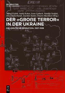 Der ,Große Terror' in der Ukraine von Eisfeld,  Alfred, Kohut,  Andrij, Ljabach,  Iryna, Luchterhandt,  Otto, Myeshkov,  Dmytro, Serdjuk,  Ntalija, Tauber,  Joachim