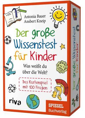 Der große Wissenstest für Kinder – Was weißt du über die Welt? von Bauer,  Antonia, Kneip,  Ansbert