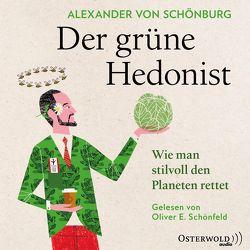 Der grüne Hedonist von Schönfeld,  Oliver E., von Schönburg,  Alexander