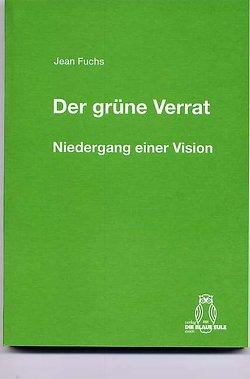 Der grüne Verrat. Niedergang einer Vision von Fuchs,  Jean