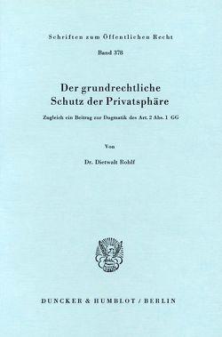 Der grundrechtliche Schutz der Privatsphäre. von Rohlf,  Dietwalt