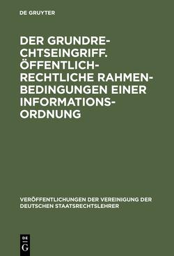Der Grundrechtseingriff. Öffentlich-rechtliche Rahmenbedingungen einer Informationsordnung von Bethge,  Herbert, Schoch,  Friedrich, Trute,  Hans-Heinrich, Weber-Dürler,  Beatrice