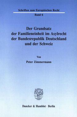 Der Grundsatz der Familieneinheit im Asylrecht der Bundesrepublik Deutschland und der Schweiz. von Zimmermann,  Peter