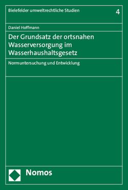 Der Grundsatz der ortsnahen Wasserversorgung im Wasserhaushaltsgesetz von Hoffmann,  Daniel