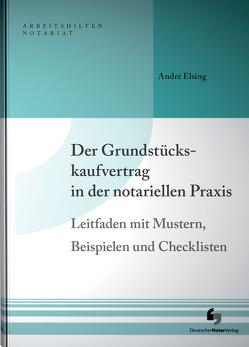 Der Grundstückskaufvertrag in der notariellen Praxis – eBook von Elsing,  André