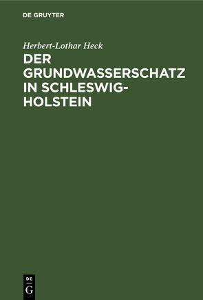 Der Grundwasserschatz in Schleswig-Holstein von Heck,  Herbert-Lothar