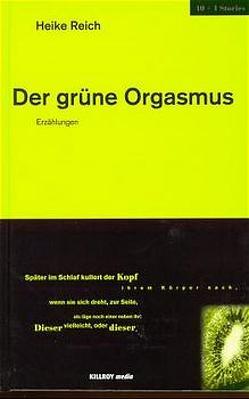Der grüne Orgasmus von Reich,  Heike, Schönauer,  Joachim, Schönauer,  Michael