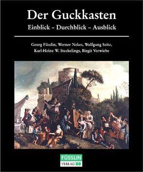 Der Guckkasten von Füsslin,  Georg, Nekes,  Werner, Seitz,  Wolfgang, Steckelings,  Karl H, Verwiebe,  Birgit