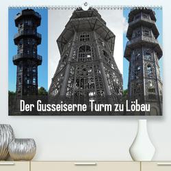 Der Gusseiserne Turm zu Löbau (Premium, hochwertiger DIN A2 Wandkalender 2021, Kunstdruck in Hochglanz) von Valley,  Joy