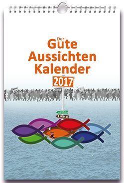Der GUTE AUSSICHTEN KALENDER 2017 von Iddings,  Benjamin Paul