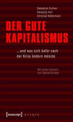 Der gute Kapitalismus von Dullien,  Sebastian, Herr,  Hansjörg, Kellermann,  Christian, Schwan,  Gesine
