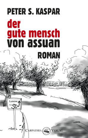 Der gute Mensch von Assuan von Kaspar,  Peter S.