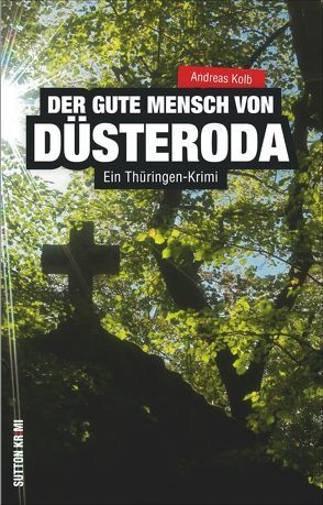 Der gute Mensch von Düsteroda von Andreas Kolb