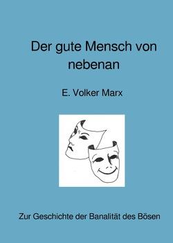 Der gute Mensch von nebenan von Marx,  E. Volker
