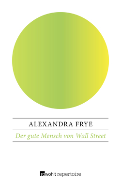 Der gute Mensch von Wall Street von Frye,  Alexandra, Grawe,  Ursula