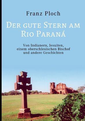 Der gute Stern am Rio Paraná von Ploch,  Franz