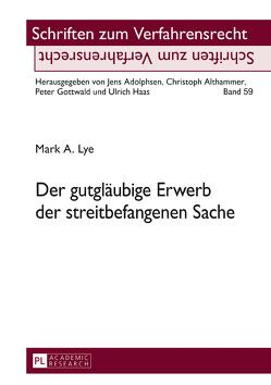 Der gutgläubige Erwerb der streitbefangenen Sache von Lye,  Mark A.