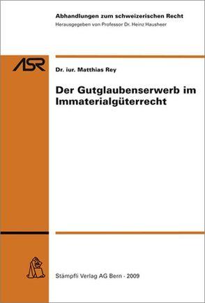 Der Gutglaubenserwerb im Immaterialgüterrecht von Rey,  Matthias