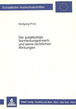 Der gutgläubige Vormerkungserwerb und seine rechtlichen Wirkungen von Prinz,  Wolfgang