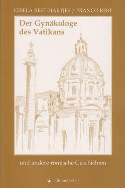 Der Gynäkologe des Vatikans von Rest,  Franco, Rest-Hartjes,  Gisela
