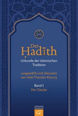 Der Hadith. Quelle der islamischen Tradition / Der Glaube von Khoury,  Adel Theodor