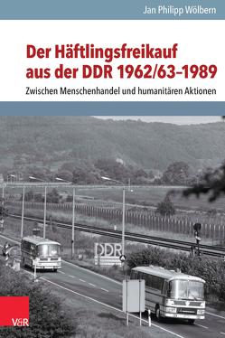 Der Häftlingsfreikauf aus der DDR 1962/63–1989 von Wölbern,  Jan Philipp