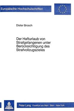 Der Hafturlaub von Strafgefangenen unter Berücksichtigung des Strafvollzugszieles von Brosch,  Dieter