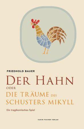 Der Hahn oder Die Träume des Schusters Mikyll von Bauer,  Friedhold