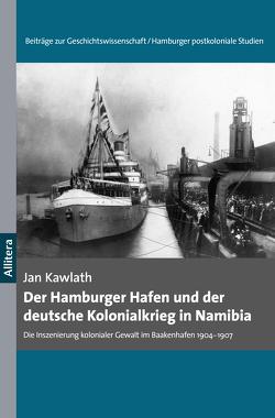 Der Hamburger Hafen und der deutsche Kolonialkrieg in Namibia 1904-1907 von Kawlath,  Jan
