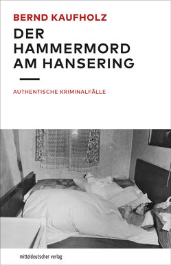 Der Hammermord am Hansering von Kaufholz,  Bernd
