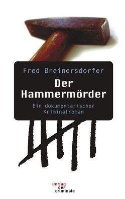 Der Hammermörder. Ein dokumentarischer Kriminalroman von Breinersdorfer,  Fred