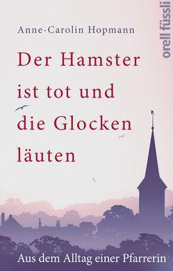 Der Hamster ist tot und die Glocken läuten von Hopmann,  Anne-Carolin