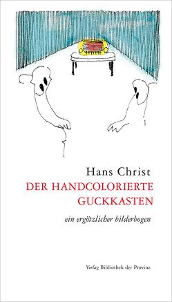 der handcolorierte guckkasten von Christ,  Hans