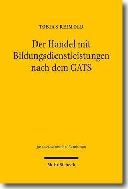 Der Handel mit Bildungsdienstleistungen nach dem GATS von Reimold,  Tobias