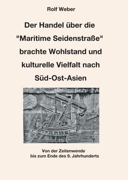 """Der Handel über die """"Maritime Seidenstraße"""" brachte Wohlstand und kulturelle Vielfalt nach Süd-Ost-Asien von Weber,  Rolf"""