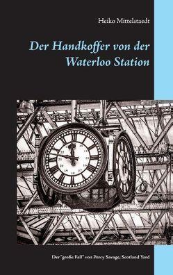 Der Handkoffer von der Waterloo Station von Mittelstaedt,  Heiko