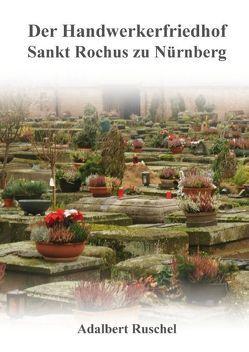Der Handwerkerfriedhof Sankt Rochus zu Nürnberg von Ruschel,  Adalbert