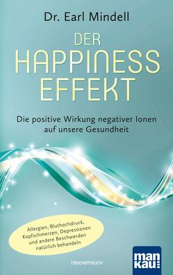 Der Happiness-Effekt – Die positive Wirkung negativer Ionen auf unsere Gesundheit von Mindell,  Dr. Earl