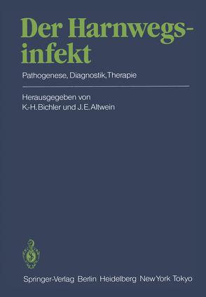 Der Harnwegsinfekt von Altwein,  Jens E., Bichler,  Karl-Horst
