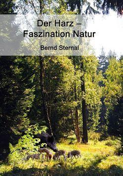 Der Harz – Faszination Natur von Sternal,  Bernd