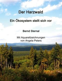 Der Harzwald – Ein Ökosystem stellt sich vor von Sternal,  Bernd