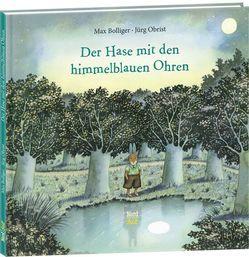 Der Hase mit den himmelblauen Ohren von Bolliger,  Max, Obrist,  Jürg