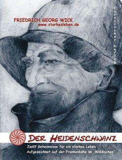 Der Heidenschwanz – Zwölf Geheimnisse für ein starkes Leben von Wick,  Friedrich G